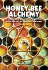 Honey Bee Alchemy. A contemporary look at the mysterious world of bees, hive products and health Cover Image