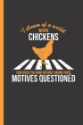 I Dream Of A World Where Chickens Can Cross The Road Without Having Their Motives Questioned: Notebook & Journal Or Diary, College Ruled Paper (120 Pa Cover Image