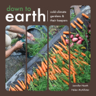 Down to Earth: Cold-Climate Gardens and Their Keepers Cover Image