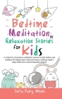 Bedtime Meditation Relaxation Stories for Kids: A Collection of Positive Meditation Stories to Help Babies and Toddlers Fall Asleep Fast in Bed and Ha Cover Image