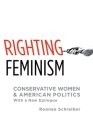 Righting Feminism: Conservative Women and American Politics Cover Image