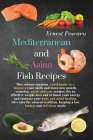 Mediterranean and Asian Fish Recipes: This volume contains 2 cookbooks in 1. Improve your skills and learn new mouth-watering, quick and easy recipes, Cover Image