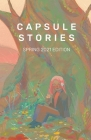 Capsule Stories Spring 2021 Edition: In Bloom Cover Image