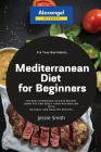 Mediterranean Diet for Beginners: The Best Cookbook to Lose Weight, Burn Fat and Reset Your Metabolism with Natural and Healthy Recipes. Fix Your Bad Cover Image
