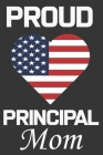 Proud Principal Mom: Valentine Gift, Best Gift For Principal Mom, Mom Gift From Her Loving Daughter & Son. Cover Image
