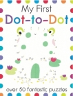 My First Dot-To-Dot: Over 50 Fantastic Puzzles (My First Activity Books) Cover Image