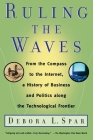 Ruling the Waves: From the Compass to the Internet, a History of Business and Politics along the Technological Frontier Cover Image