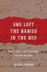 She Left the Babies in the Bed: Family Scandal Lost to History for Over 100 Years Cover Image