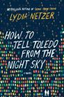 How to Tell Toledo from the Night Sky: A Novel Cover Image
