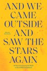 And We Came Outside and Saw the Stars Again: Writers from Around the World on the Covid-19 Pandemic Cover Image
