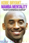 Kobe Bryant and the Mamba Mentality: History, Biography and Winning Mentality of the Legendary Great Basketball Player Ever Lakers Basketball Shooting Cover Image