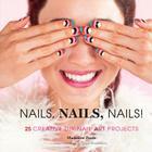 Nails, Nails, Nails!: 25 Creative DIY Nail Art Projects Cover Image