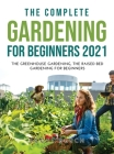 The Complete Gardening for Beginners 2021: The Greenhouse Gardening The Raised Bed Gardening for Beginners Cover Image