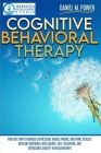 Cognitive Behavioral Therapy: Find Out How to Manage Depression, Anger, Phobia, and Panic Attacks. Develop Emotional Intelligence, Self-Discipline, Cover Image