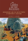 The Caddos and Their Ancestors: Archaeology and the Native People of Northwest Louisiana Cover Image