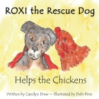 ROXI the Rescue Dog - Helps the Chickens: A Cute, Fun Story About Animal Compassion & Kindness for Preschool & Kindergarten Children Ages 2 - 5 Cover Image