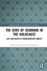 The Jews of Denmark in the Holocaust: Life and Death in Theresienstadt Ghetto (Routledge Studies in Second World War History) Cover Image