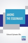 Among The Esquimaux: Or Adventures Under The Arctic Circle Cover Image