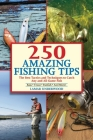 250 Amazing Fishing Tips: The Best Tactics and Techniques to Catch Any and All Game Fish Cover Image