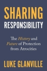 Sharing Responsibility: The History and Future of Protection from Atrocities (Human Rights and Crimes Against Humanity #33) Cover Image