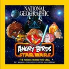 National Geographic Angry Birds Star Wars: The Science Behind the Saga Cover Image