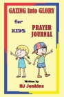 Gazing Into Glory for Kids Prayer Journal Cover Image