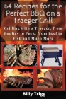 64 Recipes for the Perfect BBQ on a Traeger Grill: Grilling with a Traeger, from Poultry to Pork, from Beef to Fish and Much More Cover Image