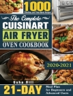 The Complete Cuisinart Air Fryer Oven Cookbook 2021: 1000 Effortless and Time-Saved Recipes with 21-Day Meal Plan for Beginners and Advanced Users Cover Image