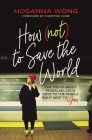How (Not) to Save the World: The Truth about Revealing God's Love to the People Right Next to You Cover Image