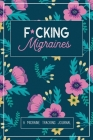 F*cking Migraines: A Daily Tracking Journal For Migraines and Chronic Headaches (Trigger Identification + Relief Log) Cover Image