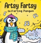 Artsy Fartsy the Farting Penguin: A Story About a Creative Penguin Who Farts Cover Image