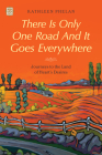There Is Only One Road and It Goes Everywhere: Journeys to the Land of Heart's Desires Cover Image
