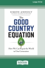 The Good Country Equation: How We Can Repair the World in One Generation (16pt Large Print Edition) Cover Image