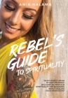 Rebel's Guide to Spirituality: What Does it Mean to Find Yourself as a Lost 20 Year Old - Spirituality for Badasses while Healing Your Inner Being Cover Image