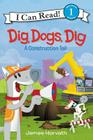 Dig, Dogs, Dig: A Construction Tail (I Can Read Level 1) Cover Image
