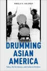 Drumming Asian America: Taiko, Performance, and Cultural Politics Cover Image