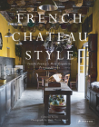 French Chateau Style: Inside France's Most Exquisite Private Homes Cover Image