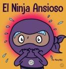 El Ninja Ansioso: Un libro para manejar la ansiedad y las emociones difíciles Cover Image