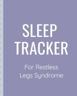 Sleep Tracker For Restless Legs Syndrome: Sleep Apnea Insomnia Notebook - Continuous Positive Airway Pressure Diary - Log Your Sleep Patterns - Restle Cover Image