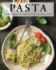 Pasta: Over 100 Recipes for Noodles, Dumplings, and So Much More! Cover Image