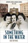 Something in the Water: A History of Music in Macon, Georgia, 1823-1980 Cover Image
