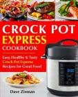 Crock Pot Express Cookbook: Easy, Healthy and Tasty Crock Pot Express Recipes for Great Food Cover Image