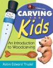 Carving for Kids: An Introduction to Woodcarving Cover Image