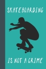 Skateboarding Is Not A Crime: Great Fun Gift For Skaters, Skateboarders, Extreme Sport Lovers, & Skateboarding Buddies Cover Image