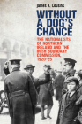 Without a Dog's Chance: The Nationalists of Northern Ireland and the Irish Boundary Commission, 1920–1925 Cover Image