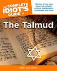 The Complete Idiot's Guide to the Talmud: Wisdom of the Ages About Law, Religion, Science, Mathematics, Philosophy, and Mo Cover Image
