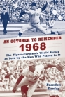An October to Remember 1968: The Tigers-Cardinals World Series as Told by  the Men Who Played in It Cover Image