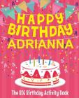 Happy Birthday Adrianna - The Big Birthday Activity Book: (Personalized Children's Activity Book) Cover Image