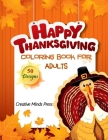 Happy Thanksgiving Coloring Book for Adults: 50 Thanksgiving Holiday Designs With Turkeys, Cornucopias, Autumn Leaves, Harvest, and More! Cover Image