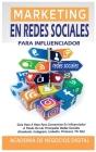 Marketing En Redes Sociales Para Influenciador: Guía Paso A Paso Para Convertirse En Influenciador A Través De Las Principales Redes Sociales (Faceboo Cover Image